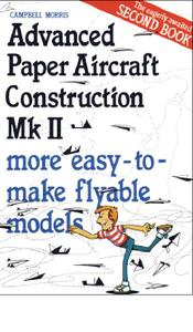 Campbell Morris - Advanced Paper Aircraft Construction - vol 2