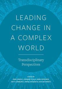 Leading Change in a Complex World  Transdisciplinary Perspectives by Kangas, Anni; Kujala, Johanna; Heikkinen, Anna; Lönnqvist,