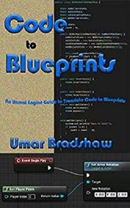 Code to Blueprints: An Unreal Engine Guide to translate Code to Blueprints