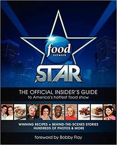 Food Network Star: The Official Insider's Guide to America's Hottest Food Show [Repost]