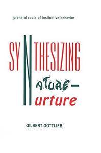Synthesizing Nature-nurture: Prenatal Roots of Instinctive Behavior