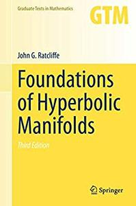 Foundations of Hyperbolic Manifolds (Graduate Texts in Mathematics Book 149) 3rd Edition