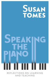 Speaking the Piano : Reflections on Learning and Teaching