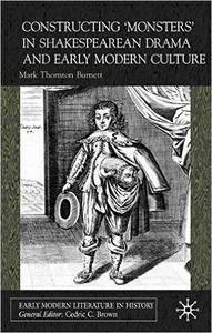 "Mark Burnett, ""Constructing 'Monsters' in Shakespearean Drama and Early Modern Culture"""