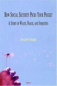 How Social Security Picks Your Pocket A Story of Waste, Fraud, and Inequities