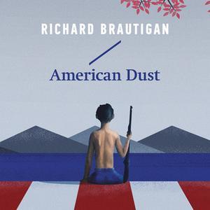 «American Dust» by Richard Brautigan