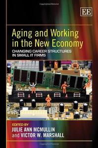 Aging and Working in the New Economy: Changing Career Structures in Small IT Firms