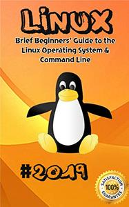Linux: 2019 Brief Beginners' Guide to the Linux Operating System & Command Line