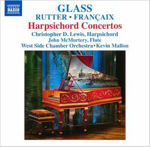 Christopher D. Lewis, John McMurtery, Kevin Mallon - Philip Glass, John Rutter & Jean Francaix - Harpsichord Concertos (2013)