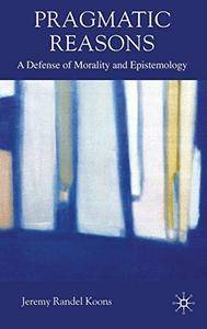 Pragmatic Reasons: A Defense of Morality and Epistemology