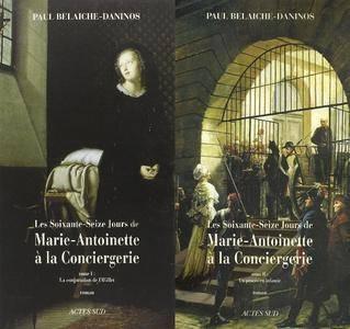 """Paul Belaiche-Daninos, """"Les soixante-seize jours de Marie-Antoinette à la Conciergerie"""", Tomes 1 & 2"""