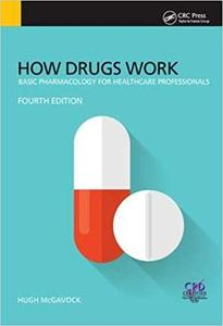 How Drugs Work: Basic Pharmacology for Health Professionals, 4th Edition