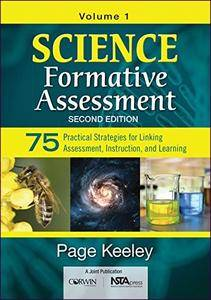 Science Formative Assessment, Volume 1: 75 Practical Strategies for Linking Assessment, Instruction, and Learning, 2nd Edition