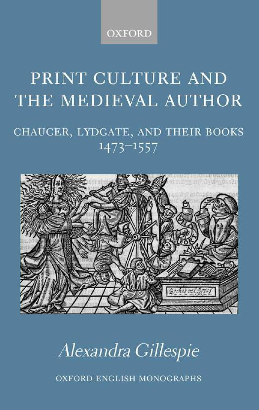 Print Culture and the Medieval Author: Chaucer, Lydgate, and Their Books 1473-1557