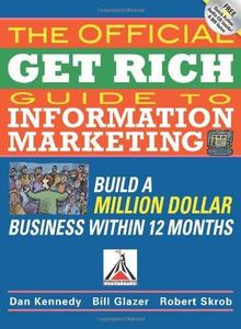 The Official Get Rich Guide to Information Marketing: Build a Million-Dollar Business in 12 Months: Build a Million Dollar Busi