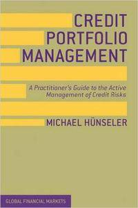 Credit Portfolio Management: A Practitioner's Guide to the Active Management of Credit Risks (Global Financial Markets) (Repost