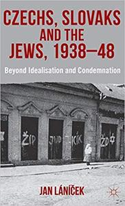 Czechs, Slovaks and the Jews, 1938-48: Beyond Idealisation and Condemnation