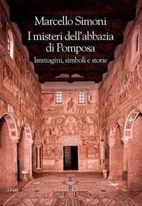 Marcello Simoni - I misteri dell'abbazia di Pomposa. Immagini, simboli e storie