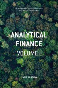 Analytical Finance Volume I: The Mathematics of Equity Derivatives, Markets, Risk and Valuation