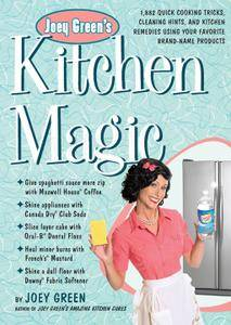 Joey Green's Kitchen Magic: 1,882 Quick Cooking Tricks, Cleaning Hints, and Kitchen Remedies Using Your Favorite (repost)