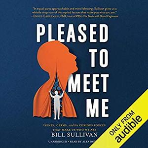 Pleased to Meet Me: Genes, Germs, and the Curious Forces That Make Us Who We Are [Audiobook]