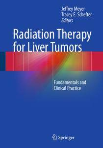 Radiation Therapy for Liver Tumors: Fundamentals and Clinical Practice
