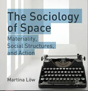 The Sociology of Space: Materiality, Social Structures, and Action (Cultural Sociology)