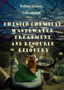 """""""Physico-Chemical Wastewater Treatment and Resource Recovery"""" ed. by Robina Farooq and Zaki Ahmad"""