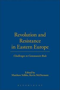 Revolution and Resistance in Eastern Europe Challenges to Communist Rule