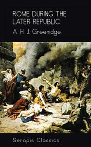 «Rome During the Later Republic (Serapis Classics)» by A. H. J. Greenridge