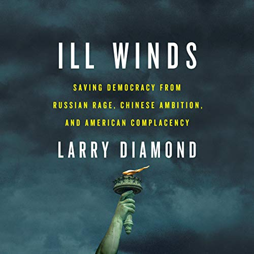 Ill Winds: Saving Democracy from Russian Rage, Chinese Ambition, and American Complacency [Audiobook]