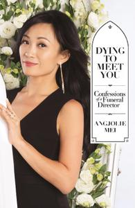 Dying to Meet You: Confessions of a Funeral Director