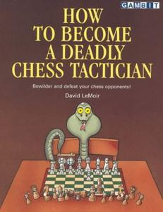How to Become a Deadly Chess Tactician: Terrorize and Bewilder Your Chess Opponents!