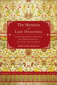 The Memoirs of Lady Hyegyong: The Autobiographical Writings of a Crown Princess of Eighteenth-Century Korea, 2nd Edition
