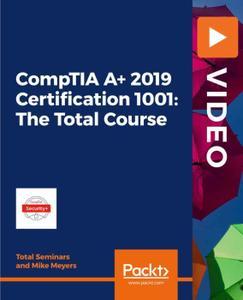 CompTIA A+ 2019 Certification 1001: The Total Course