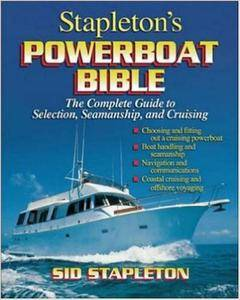 Sid Stapleton - Stapleton's Powerboat Bible: The Complete Guide to Selection, Seamanship, and Cruising [Repost]