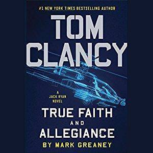 Tom Clancy True Faith and Allegiance: A Jack Ryan Novel, Book 17 by Mark Greaney