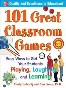 101 Great Classroom Games: Easy Ways to Get Your Students Playing, Laughing, and Learning (Repost)