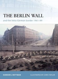 The Berlin Wall: and the Intra-German Border 1961-1989 (Osprey Fortress 69) (repost)