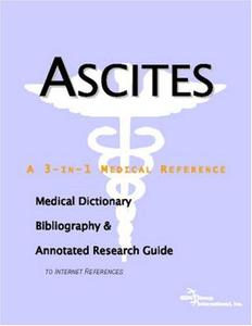 Ascites - A Medical Dictionary, Bibliography, and Annotated Research Guide to Internet References