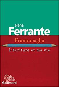 Frantumaglia: L'écriture et ma vie - Elena Ferrante