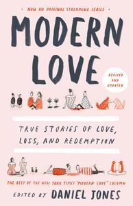 Modern Love: True Stories of Love, Loss, and Redemption, Revised & Updated Edition