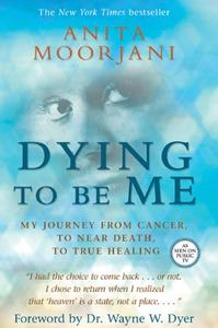 Dying To Be Me: My Journey from Cancer, to Near Death, to True Healing (Repost)