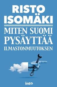 «Miten Suomi pysäyttää ilmastonmuutoksen» by Risto Isomäki