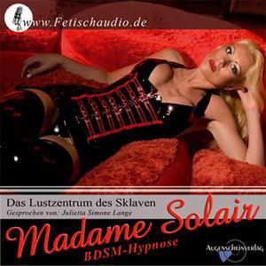 «Das Lustzentrum des Sklaven: BDSM Hypnose» by Madame Solair