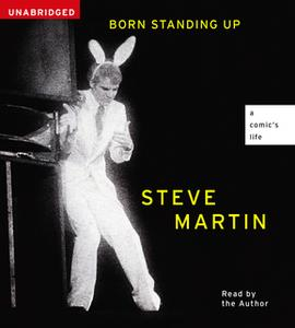 «Born Standing Up: A Comic's Life» by Steve Martin