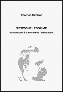 Nietzsche : égoïsme - introduction à la morale de l'affirmation