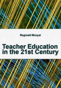 """Teacher Education in the 21st Century"" ed. by Reginald Monyai"
