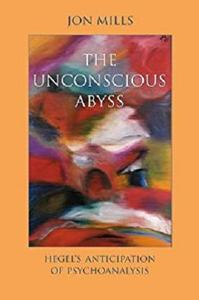 The Unconscious Abyss: Hegel's Anticipation of Psychoanalysis (SUNY Series in Hegelian Studies)