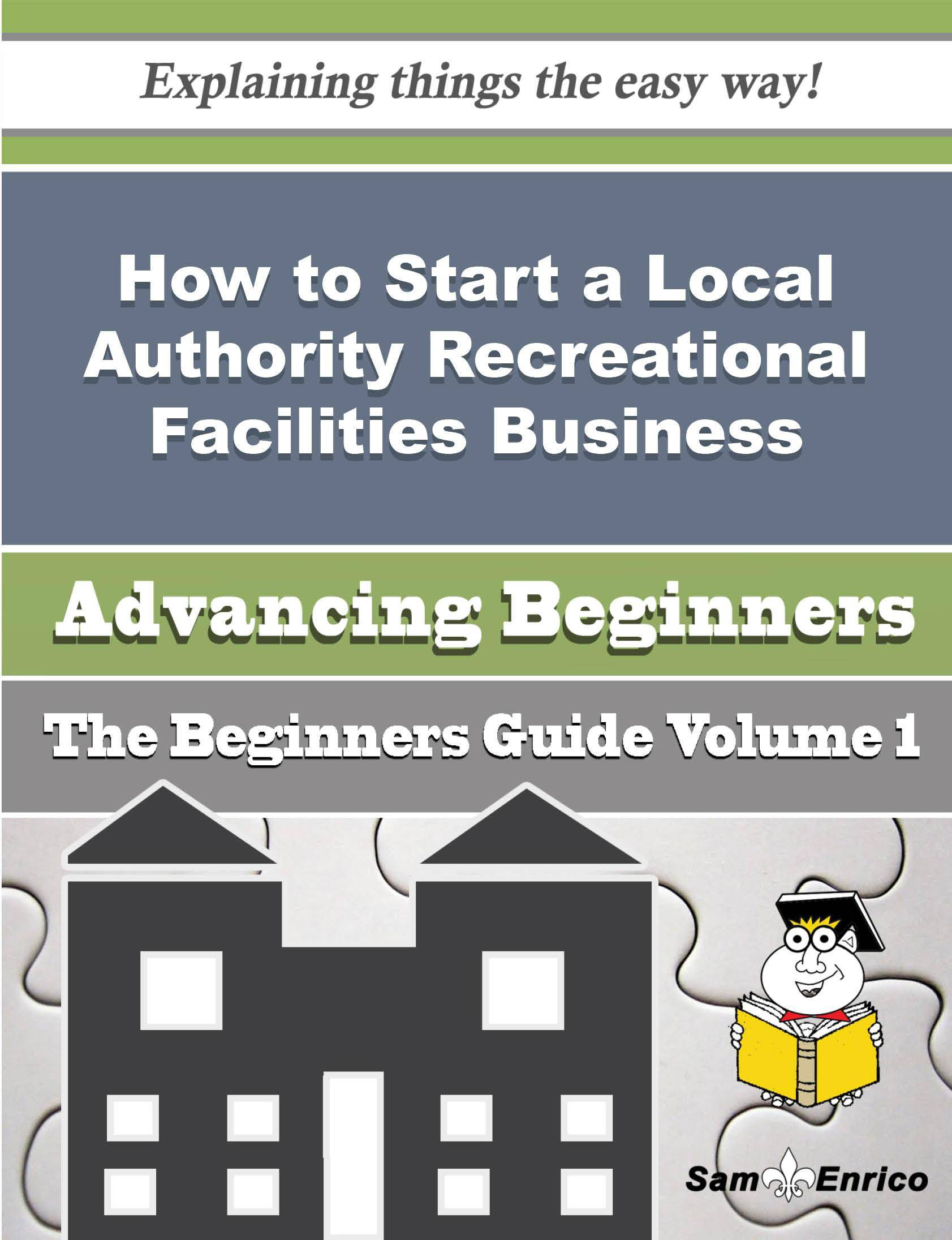 How to Start a Local Authority Recreational Facilities Business (Beginners Guide)